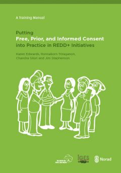 Putting Free, Prior, and Informed Consent into Practice in REDD+ Initiatives
