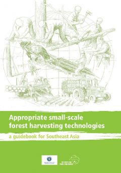 Appropriate Small-scale Forest Harvesting Technologies for Southeast Asia: A Guidebook for Southeast Asia